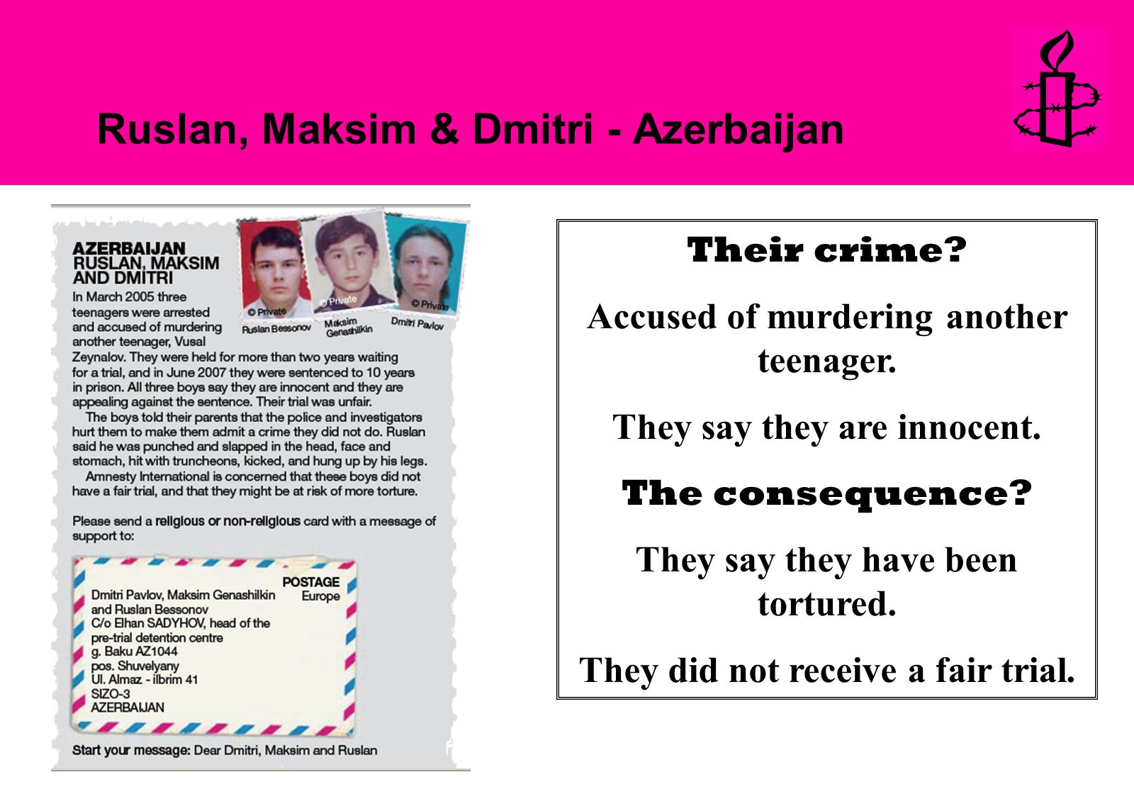 Ruslan, Maksim & Dmitri - Azerbaijan Their crime? Accused of murdering another teenager. They say they are innocent. The consequence? They say they ha