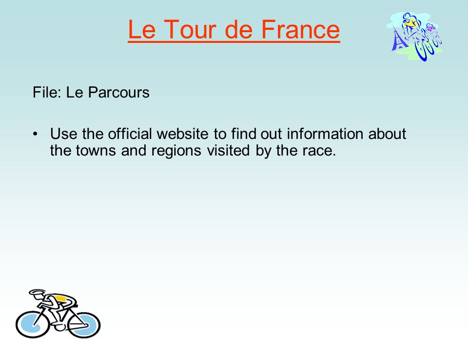Le Tour de France File: Le Parcours Use the official website to find out information about the towns and regions visited by the race.