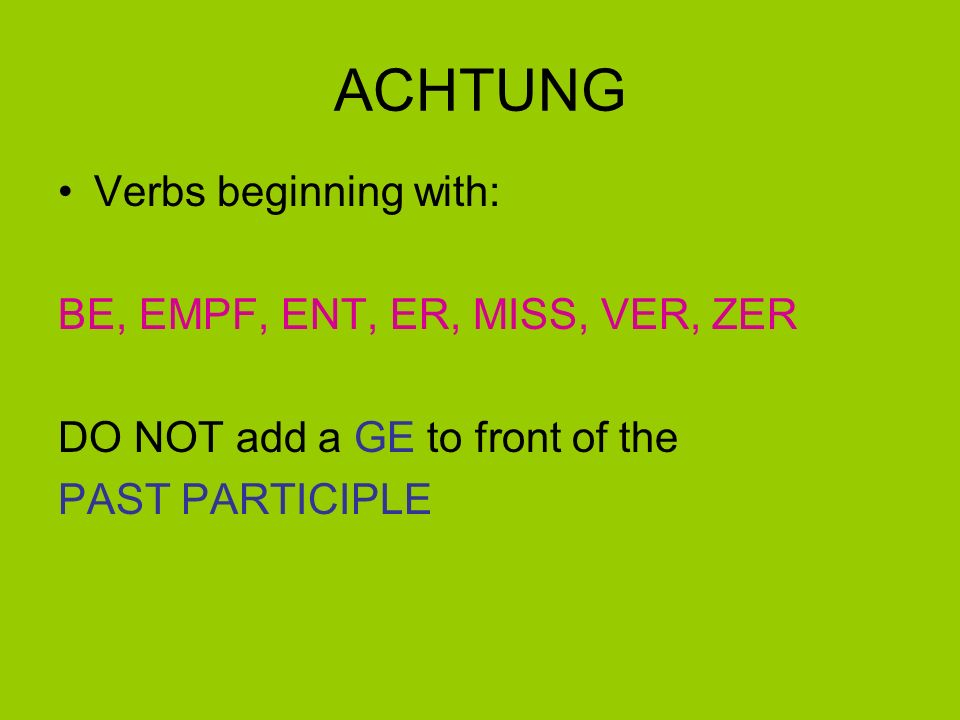 ACHTUNG! Verbs ending in ten, nen or den add an ET to the end of the PAST PARTICIPLE in order to make pronunciation easier: baden = to have a bath GEb