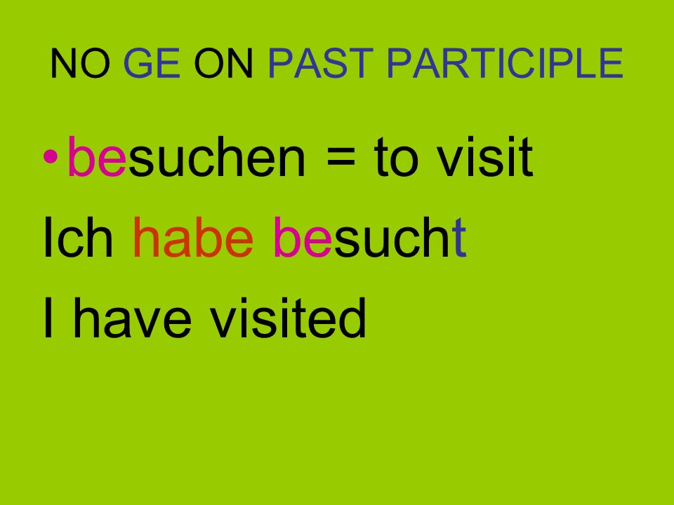 ACHTUNG Verbs beginning with: BE, EMPF, ENT, ER, MISS, VER, ZER DO NOT add a GE to front of the PAST PARTICIPLE