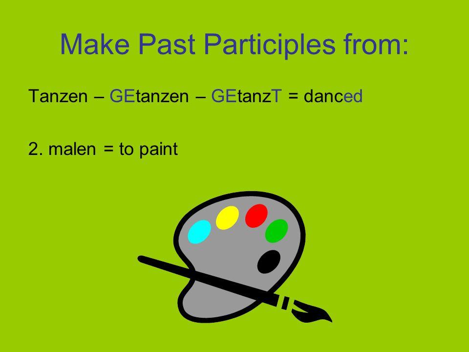 Make PAST PARTICIPLES from: tanzen – GEtanzen – GEtanzT = danced 1.kochen = to cook kochen – GEkochen – GEkochT = cooked