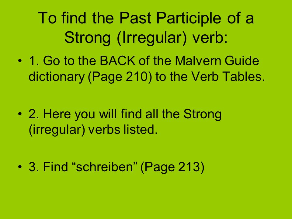 You will find: Write – schreiben v irreg. This means that schreiben is a verb and that it is irregular (or Strong).
