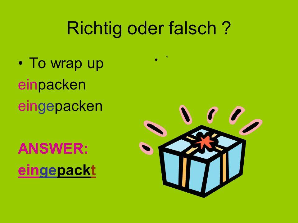 Have a go ! To get up – Stages to go through: aufwachen – aufgewachen – aufgewacht To wrap up (present)