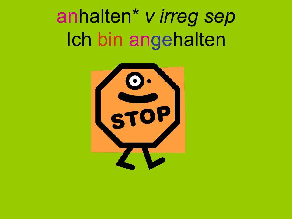 Jetzt bist du dran! To stop (halt) I stopped – I have stopped