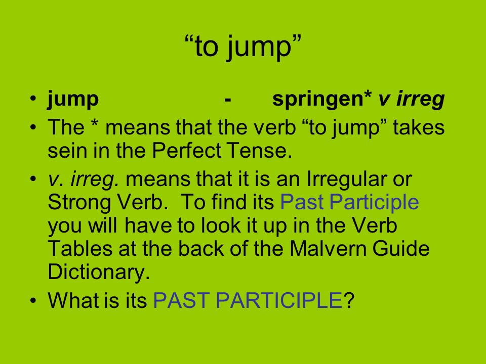 How do I know if a verb takes sein ? Look up to jump in the Malvern Guide Dictionary. What information is given?