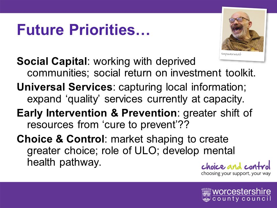 10[Slideshow Title - edit in Headers & Footers] Future Priorities… Social Capital: working with deprived communities; social return on investment toolkit.