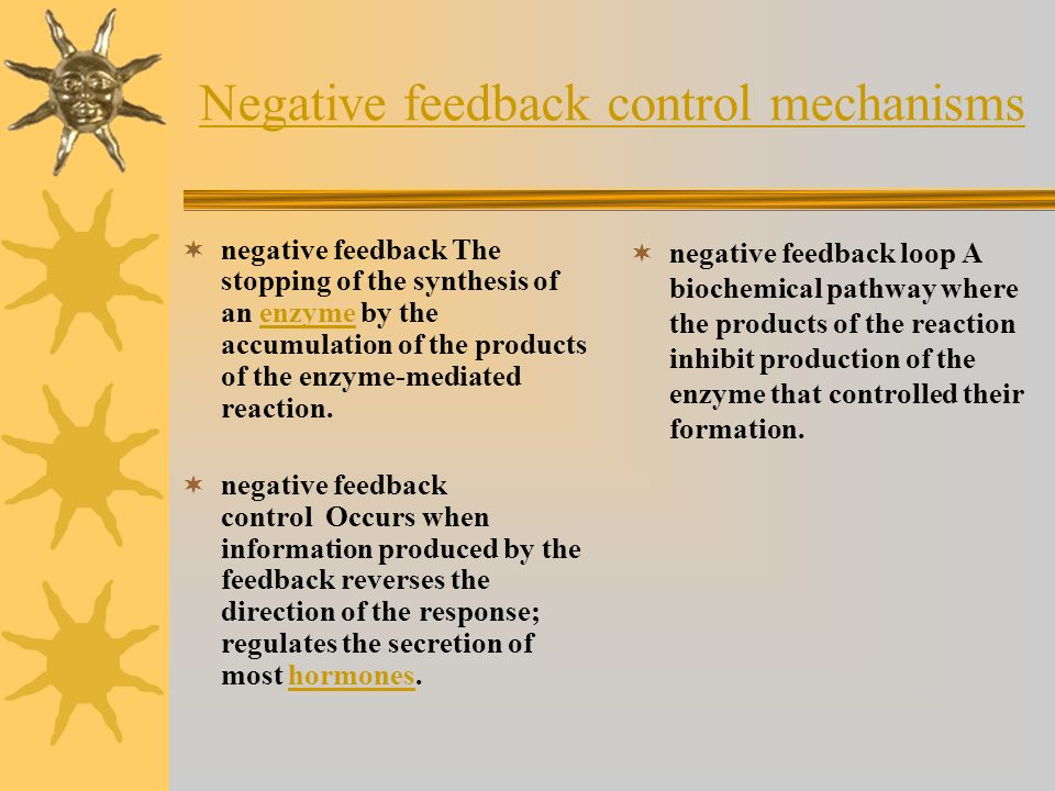 Negative feedback control mechanismsNegative feedback control mechanisms (used by most of the body's systems) are called negative because the informat