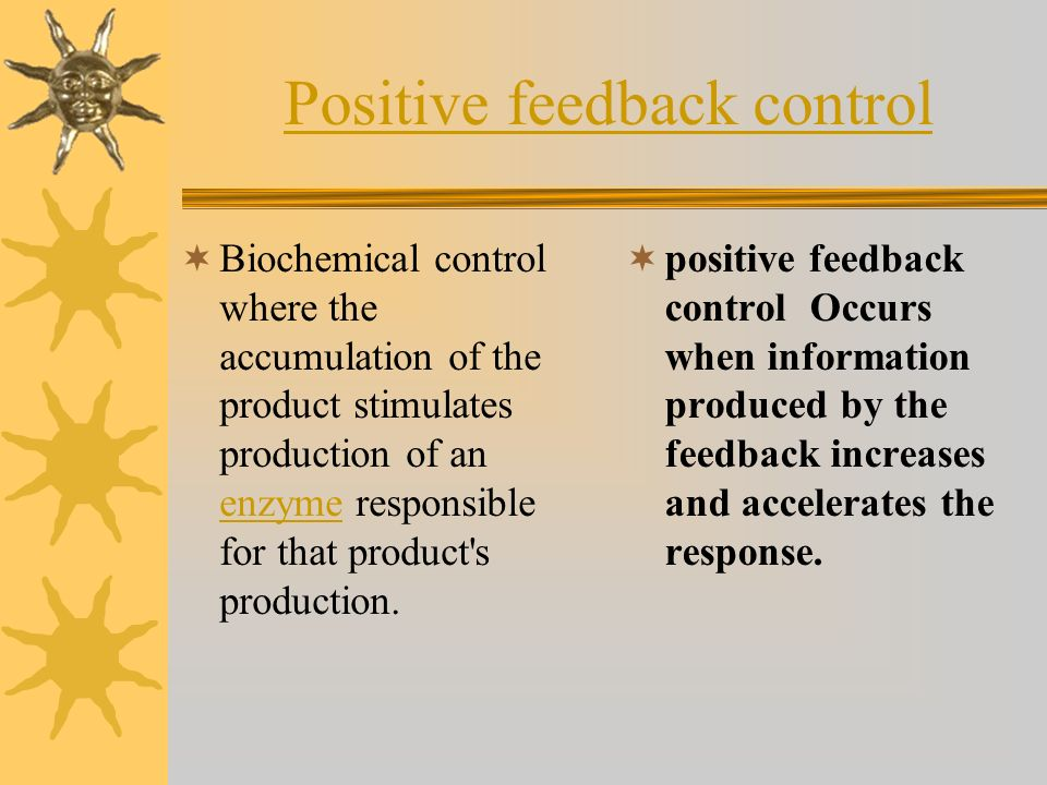 Negative feedback control mechanisms negative feedback The stopping of the synthesis of an enzyme by the accumulation of the products of the enzyme-me