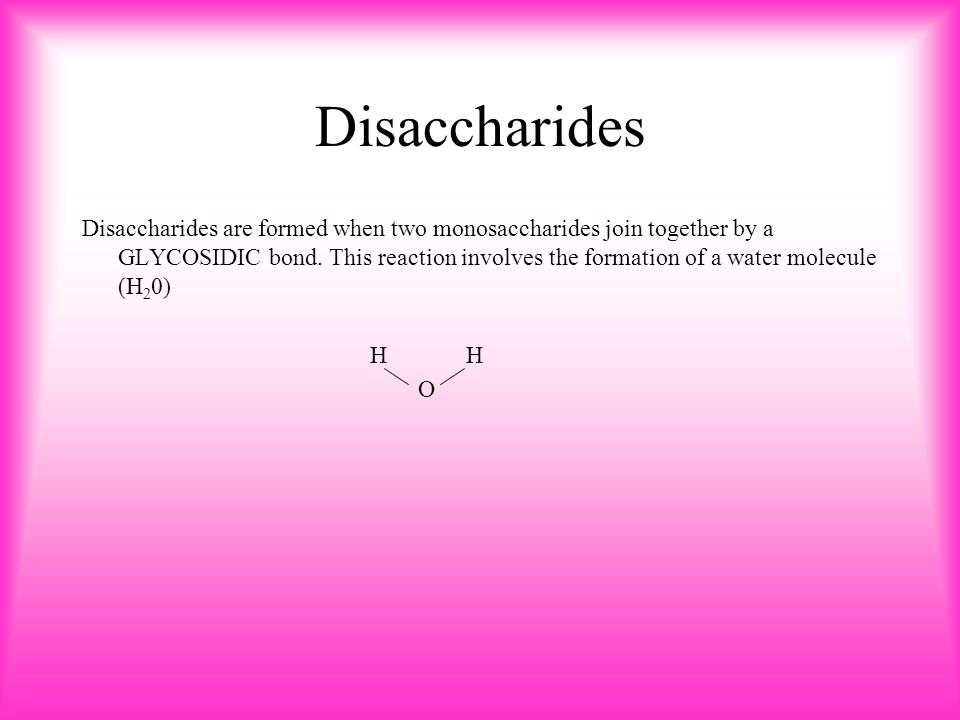 Disaccharides Disaccharides are formed when two monosaccharides join together by a GLYCOSIDIC bond.