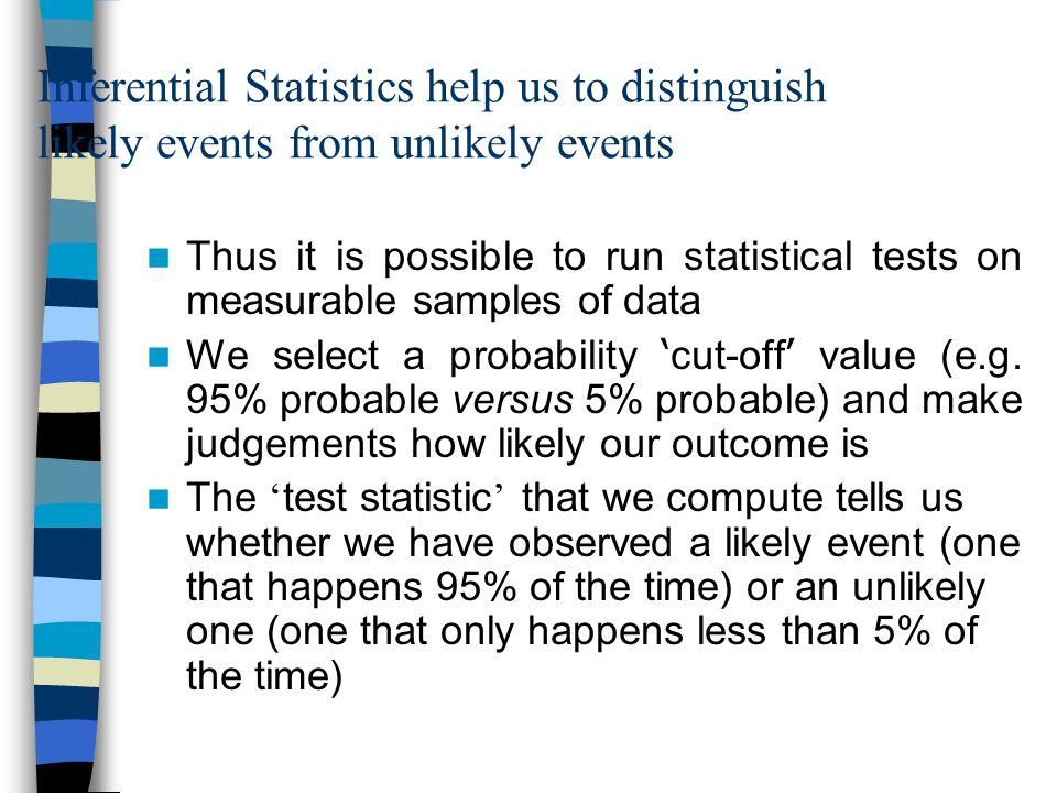 How we make inferences Provided that the sets of data we are examining are distributed normally (more or less), we can make a number of inferences abo