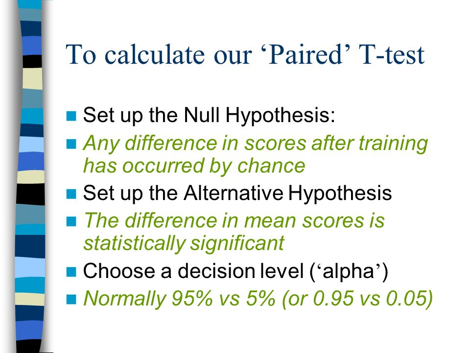 Example: We give people some training and measure how scores differ after it PERSON A B C D E F G H I J SCORE BEFORE TRAINING 9 8 8 6 11 13 16 10 9 8