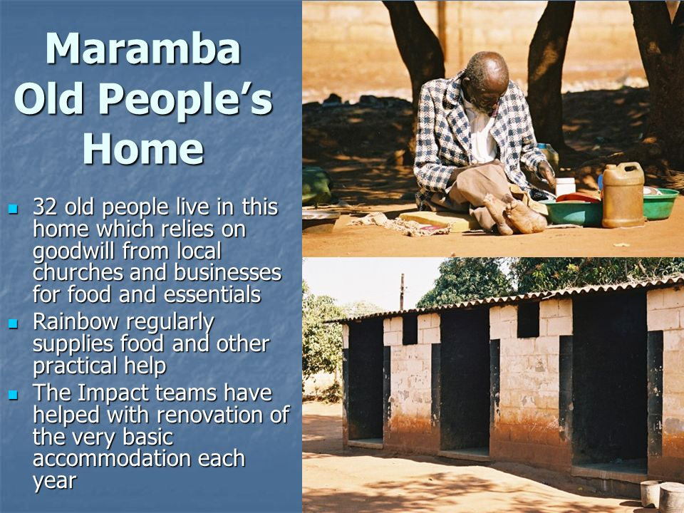 Maramba Old Peoples Home 32 old people live in this home which relies on goodwill from local churches and businesses for food and essentials 32 old pe
