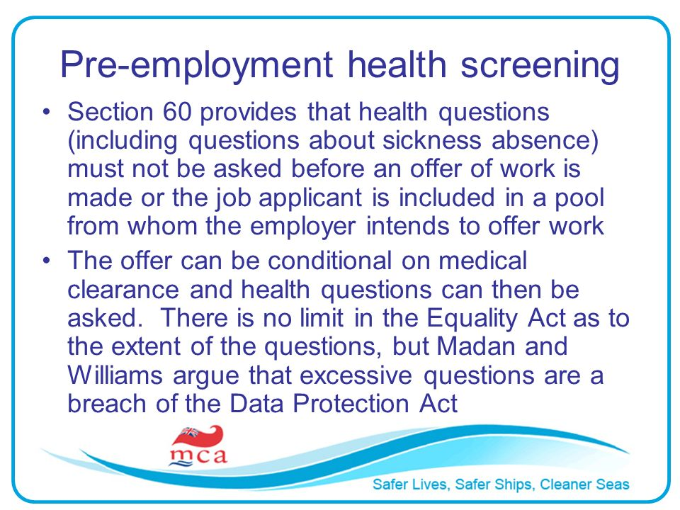 Pre-employment health screening Section 60 provides that health questions (including questions about sickness absence) must not be asked before an off