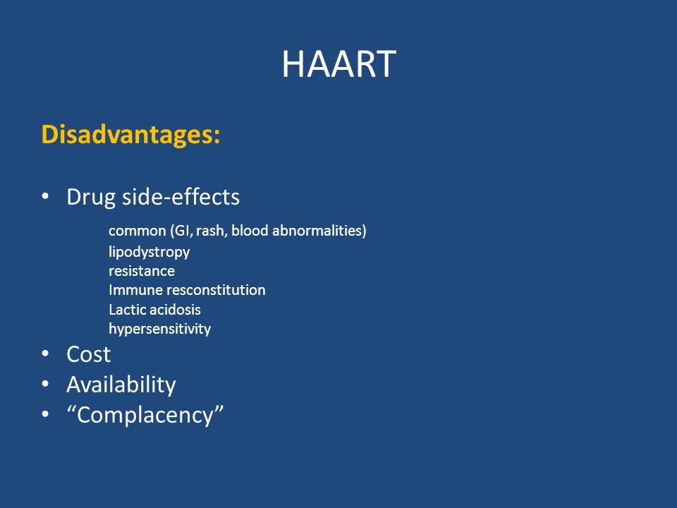HAART Disadvantages: Drug side-effects common (GI, rash, blood abnormalities) lipodystropy resistance Immune resconstitution Lactic acidosis hypersens
