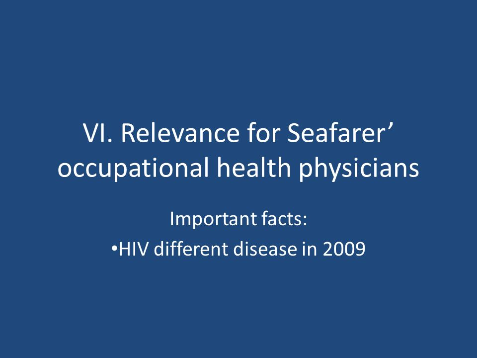 VI. Relevance for Seafarer occupational health physicians Important facts: HIV different disease in 2009
