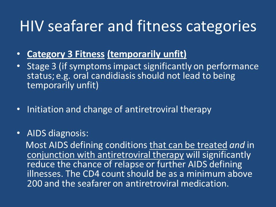 HIV seafarer and fitness categories Category 3 Fitness (temporarily unfit) Stage 3 (if symptoms impact significantly on performance status; e.g. oral