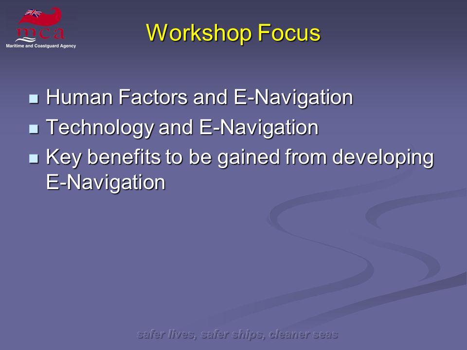 safer lives, safer ships, cleaner seas Workshop Focus Human Factors and E-Navigation Human Factors and E-Navigation Technology and E-Navigation Techno