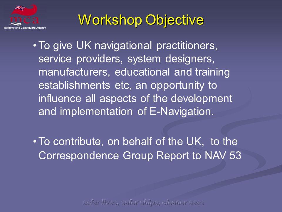 safer lives, safer ships, cleaner seas Workshop Objective To give UK navigational practitioners, service providers, system designers, manufacturers, e