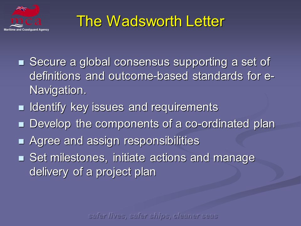 safer lives, safer ships, cleaner seas The Wadsworth Letter Secure a global consensus supporting a set of definitions and outcome-based standards for e- Navigation.