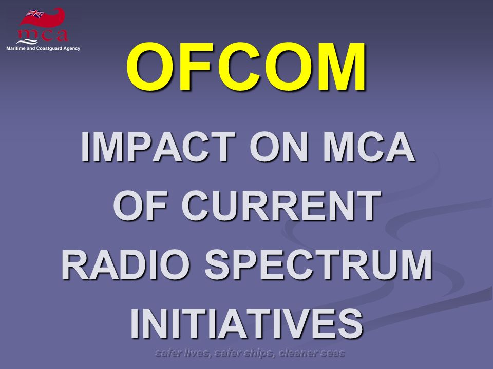OFCOM IMPACT ON MCA OF CURRENT RADIO SPECTRUM INITIATIVES
