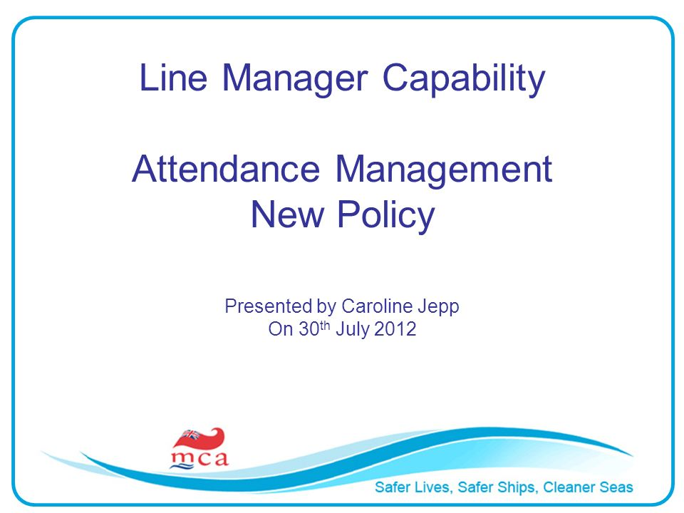 Line Manager Capability Attendance Management New Policy Presented by Caroline Jepp On 30 th July 2012