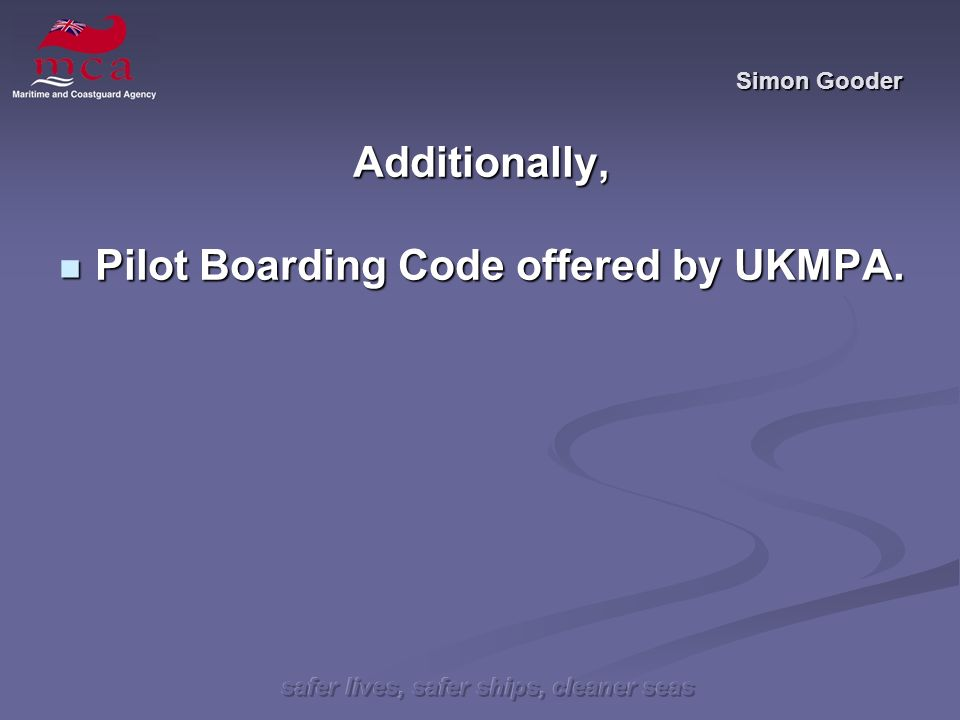 safer lives, safer ships, cleaner seas Simon Gooder Additionally, Pilot Boarding Code offered by UKMPA.