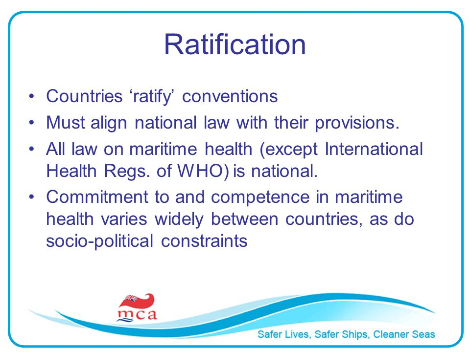 Ratification Countries ratify conventions Must align national law with their provisions.