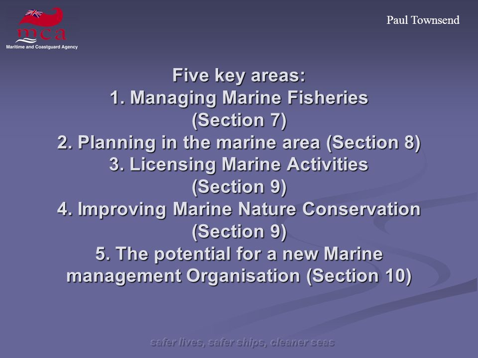 Paul Townsend Five key areas: 1. Managing Marine Fisheries (Section 7) 2.