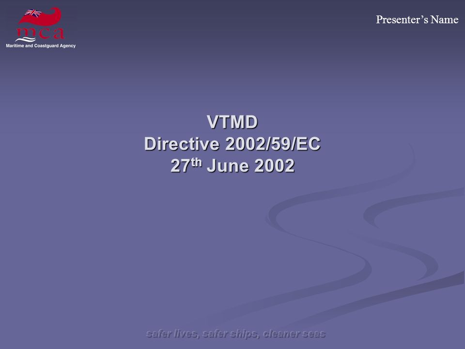 Presenters Name VTMD Directive 2002/59/EC 27 th June 2002