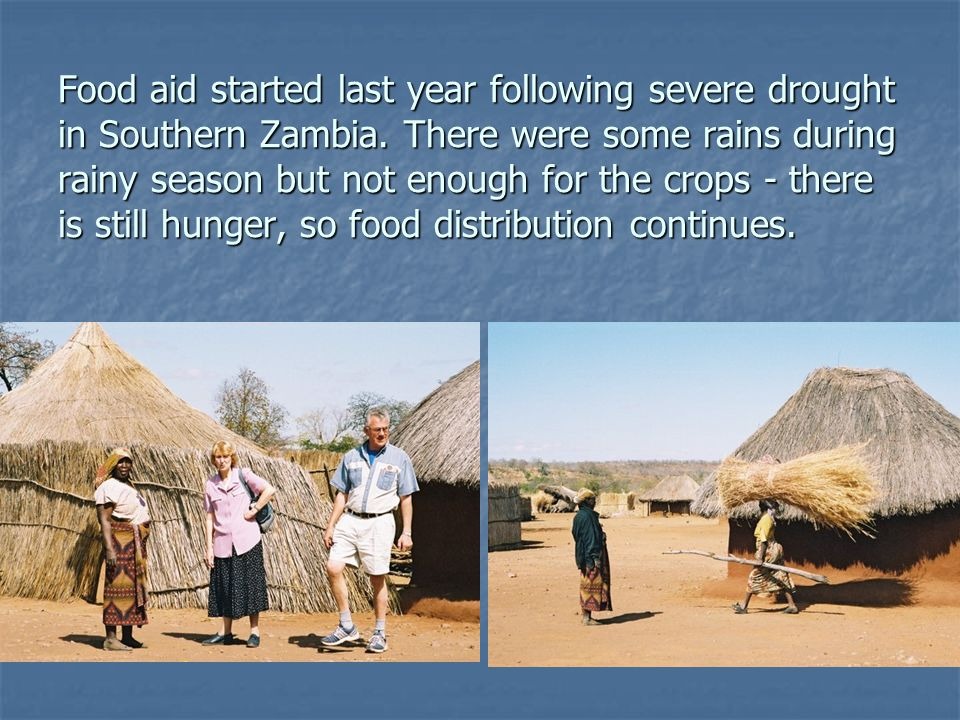 Food aid started last year following severe drought in Southern Zambia.