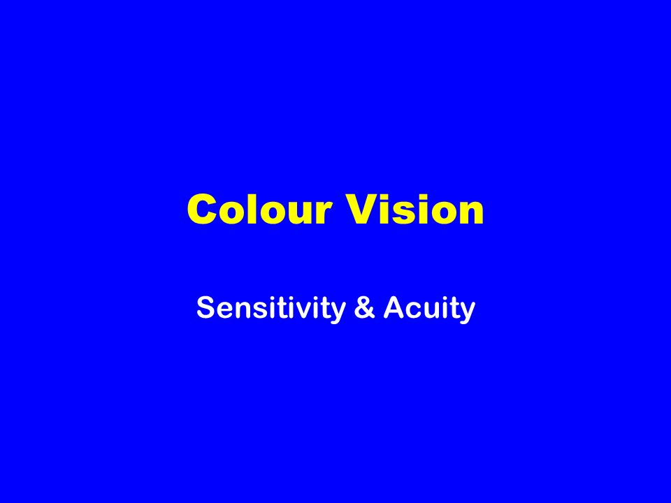 Colour Vision Trichromatic theory of colour vision There is only one type of rod and this responds strongly to bluish- green light Cones are divided into three categories, each of which has a different sensitivity to light There are red light receptors, green light receptors and blue light receptors.