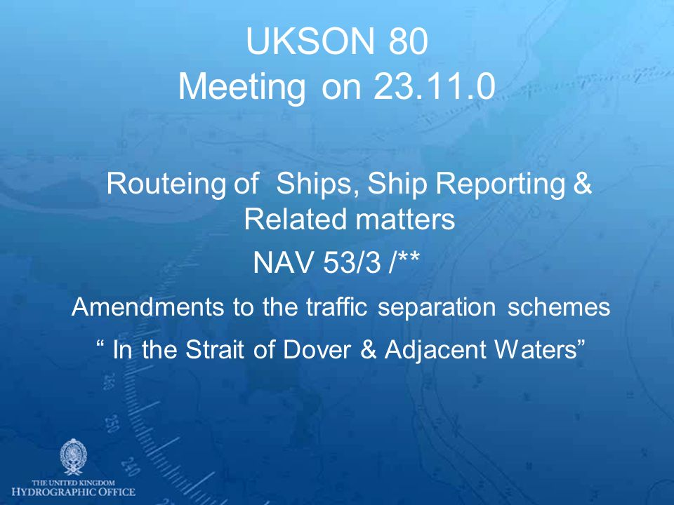 UKSON 80 Meeting on 23.11.0 Routeing of Ships, Ship Reporting & Related matters NAV 53/3 /** Amendments to the traffic separation schemes In the Strai