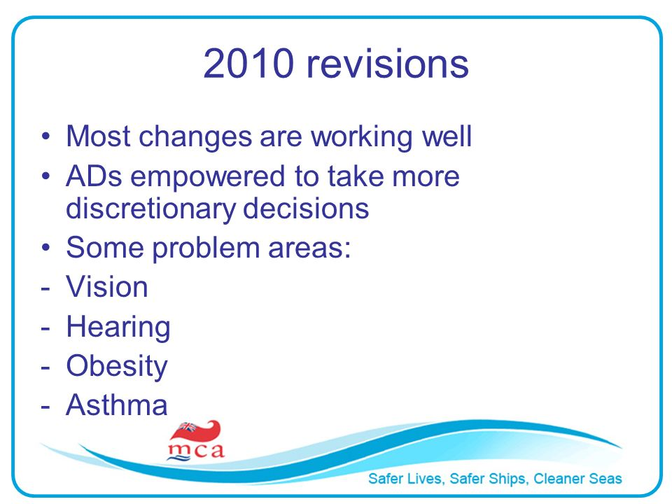 2010 revisions Most changes are working well ADs empowered to take more discretionary decisions Some problem areas: -Vision -Hearing -Obesity -Asthma