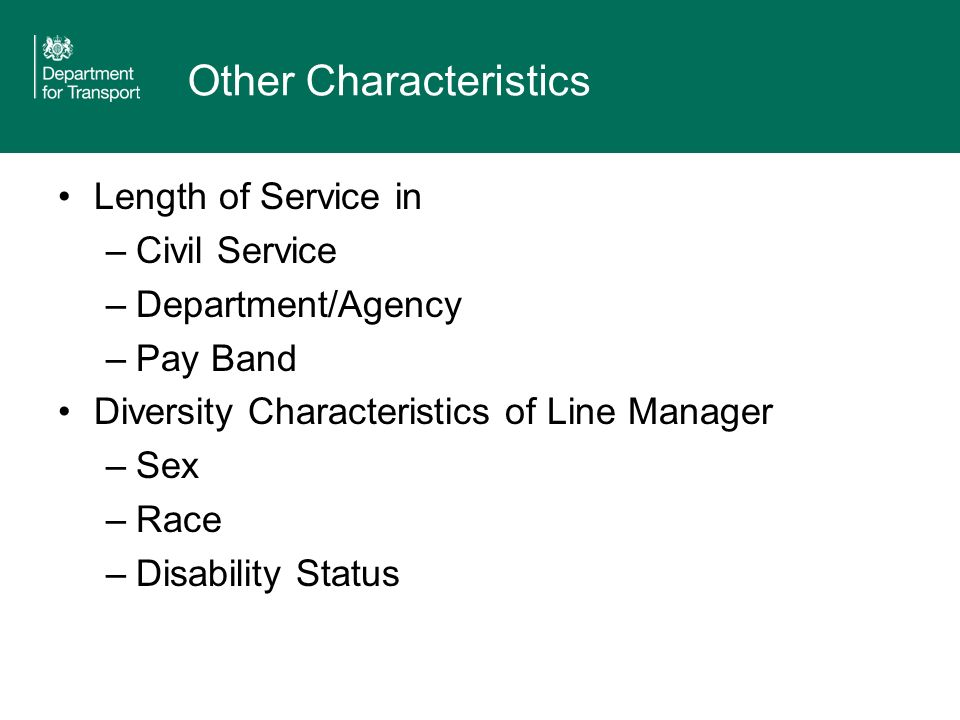 Other Characteristics Length of Service in –Civil Service –Department/Agency –Pay Band Diversity Characteristics of Line Manager –Sex –Race –Disability Status