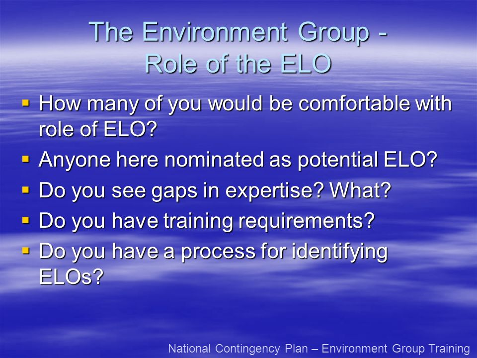 The Environment Group - Role of the ELO How many of you would be comfortable with role of ELO.