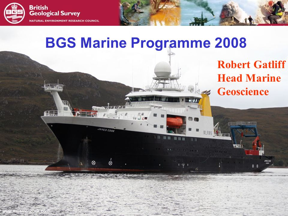 © NERC All rights reserved BGS Marine Programme 2008 Robert Gatliff Head Marine Geoscience