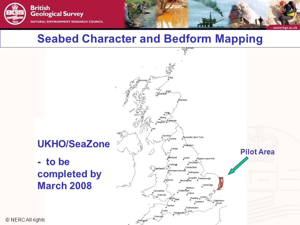 © NERC All rights reserved UKHO/SeaZone - to be completed by March 2008 Seabed Character and Bedform Mapping Pilot Area