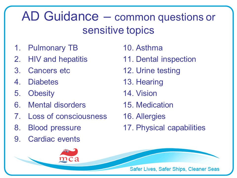 AD Guidance – common questions or sensitive topics 1.Pulmonary TB 2.HIV and hepatitis 3.Cancers etc 4.Diabetes 5.Obesity 6.Mental disorders 7.Loss of