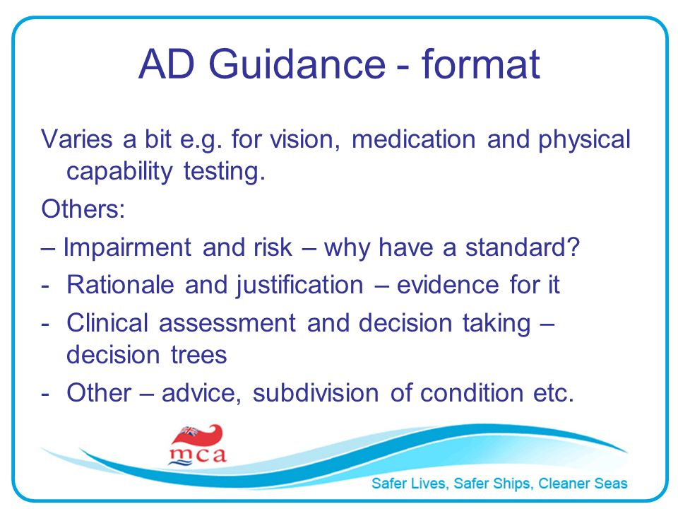AD Guidance - format Varies a bit e.g. for vision, medication and physical capability testing.