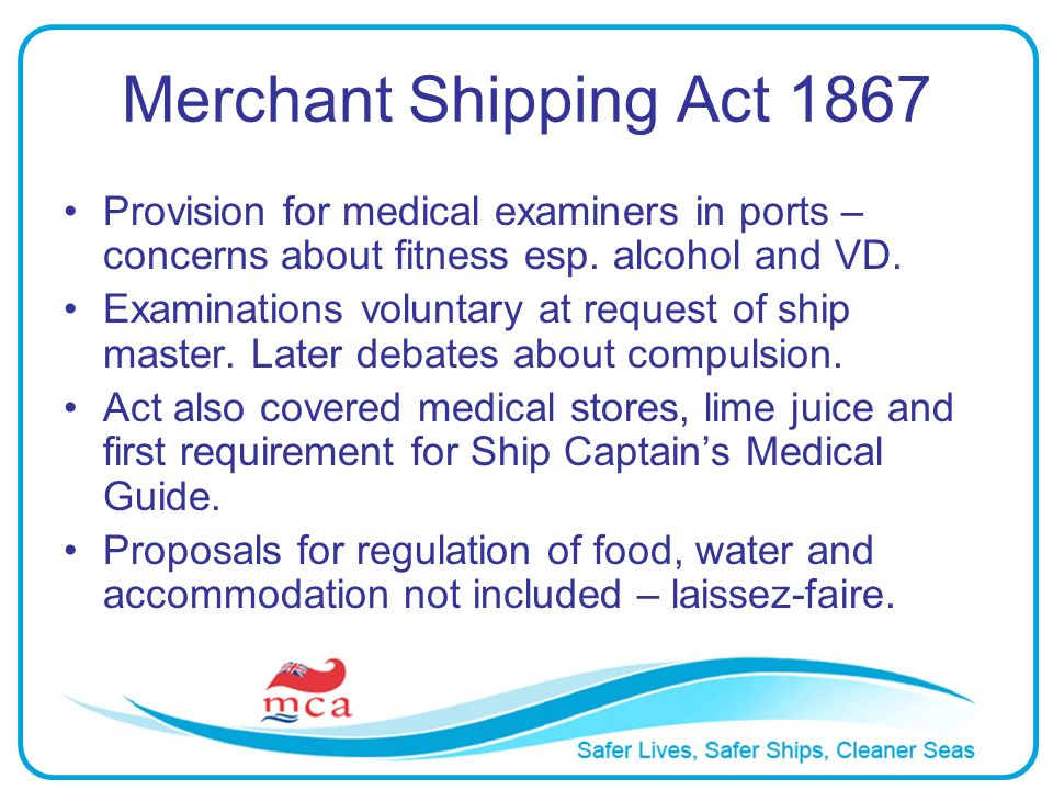 Merchant Shipping Act 1867 Provision for medical examiners in ports – concerns about fitness esp. alcohol and VD. Examinations voluntary at request of