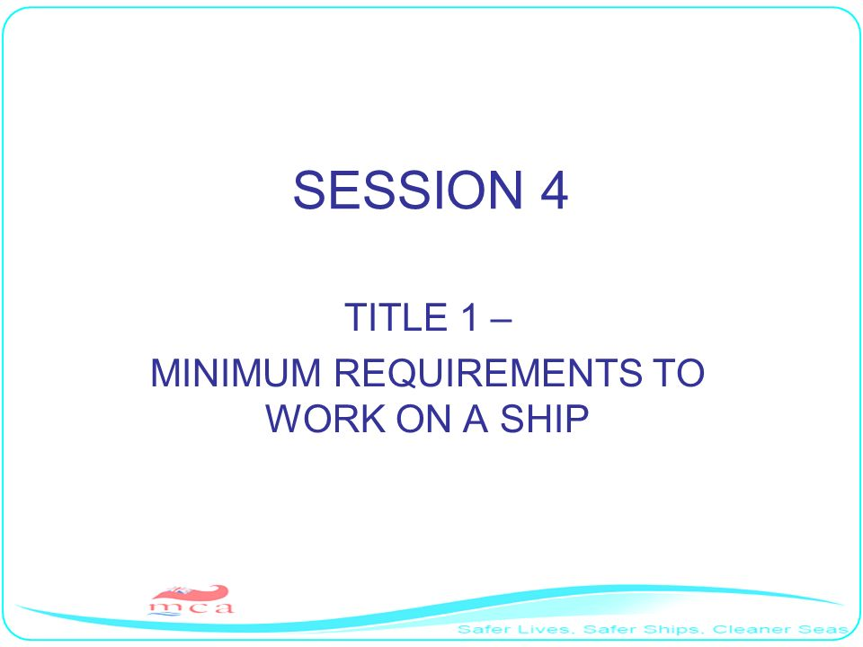 SESSION 4 TITLE 1 – MINIMUM REQUIREMENTS TO WORK ON A SHIP