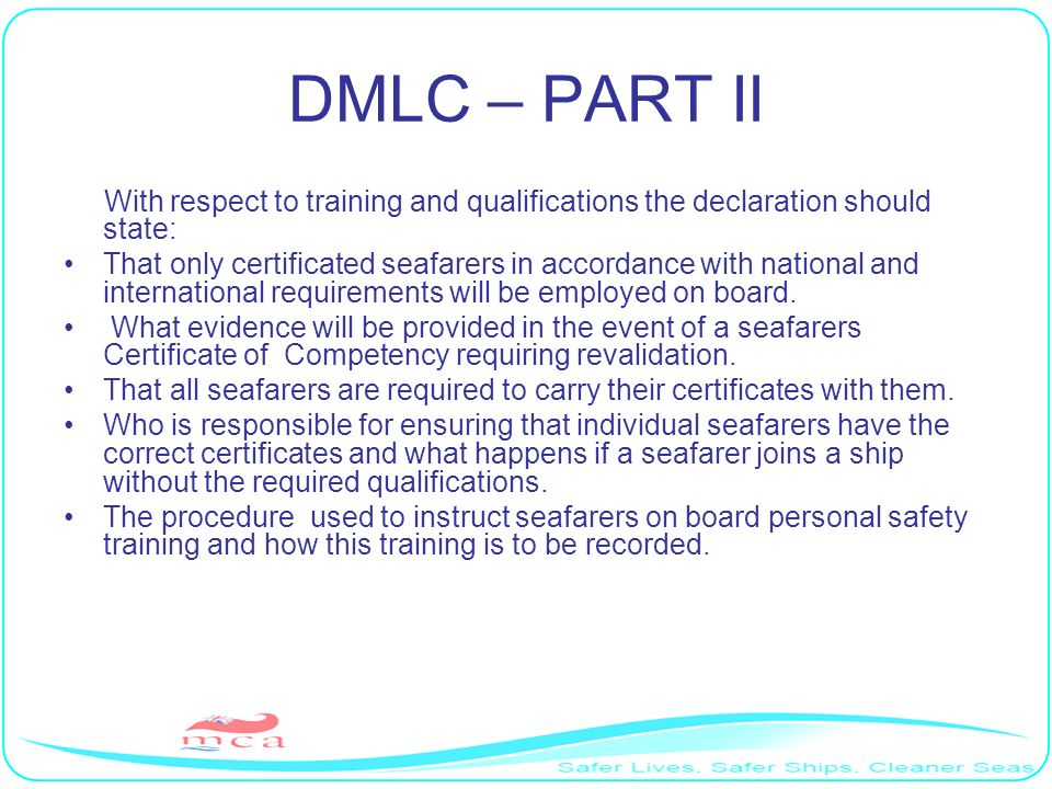 DMLC – PART II With respect to training and qualifications the declaration should state: That only certificated seafarers in accordance with national