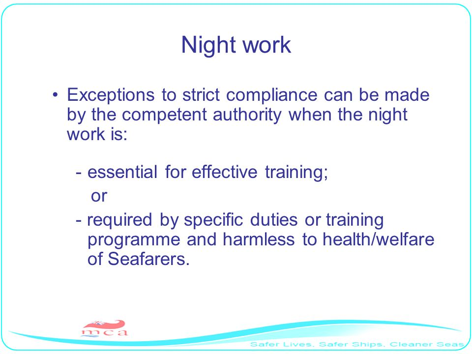 Night work Exceptions to strict compliance can be made by the competent authority when the night work is: -essential for effective training; or - requ