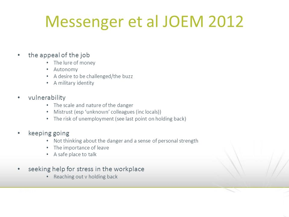 Messenger et al JOEM 2012 the appeal of the job The lure of money Autonomy A desire to be challenged/the buzz A military identity vulnerability The sc