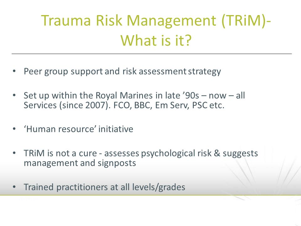 Peer group support and risk assessment strategy Set up within the Royal Marines in late 90s – now – all Services (since 2007).