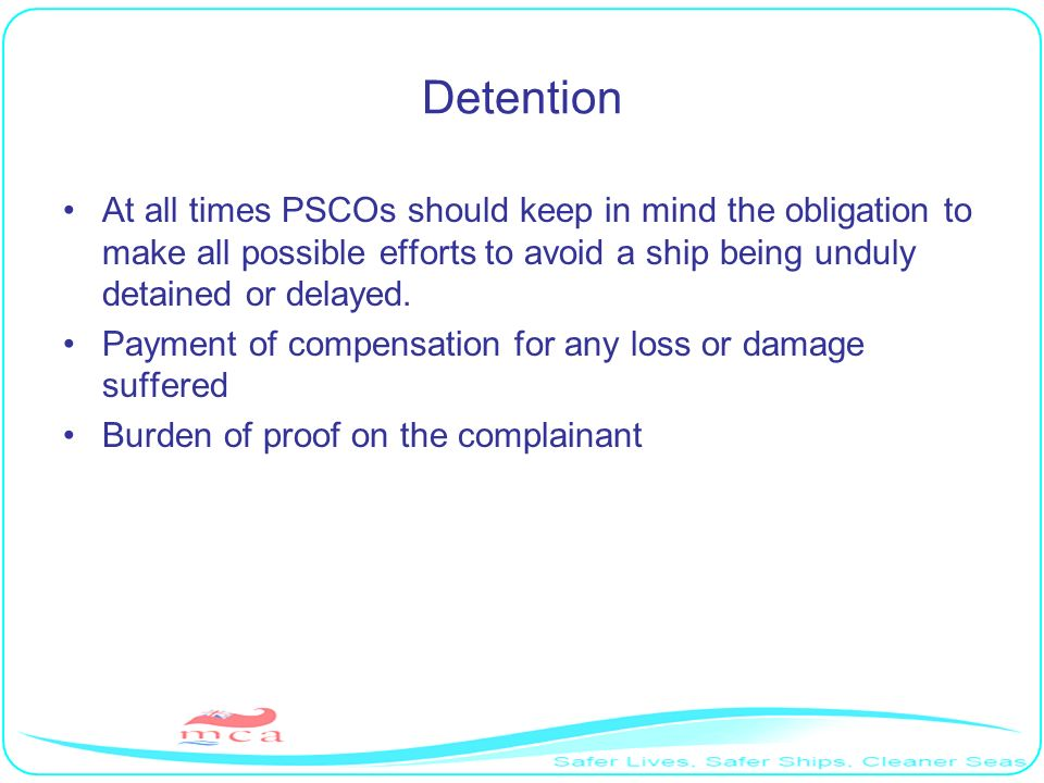 Detention At all times PSCOs should keep in mind the obligation to make all possible efforts to avoid a ship being unduly detained or delayed. Payment