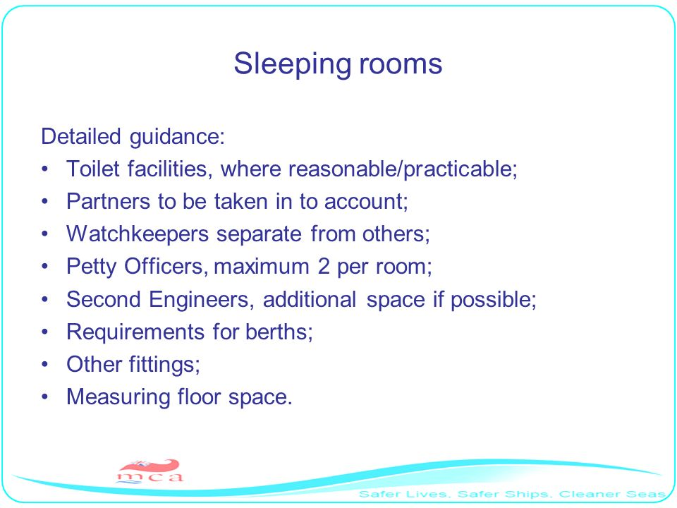 Sleeping rooms Detailed guidance: Toilet facilities, where reasonable/practicable; Partners to be taken in to account; Watchkeepers separate from othe