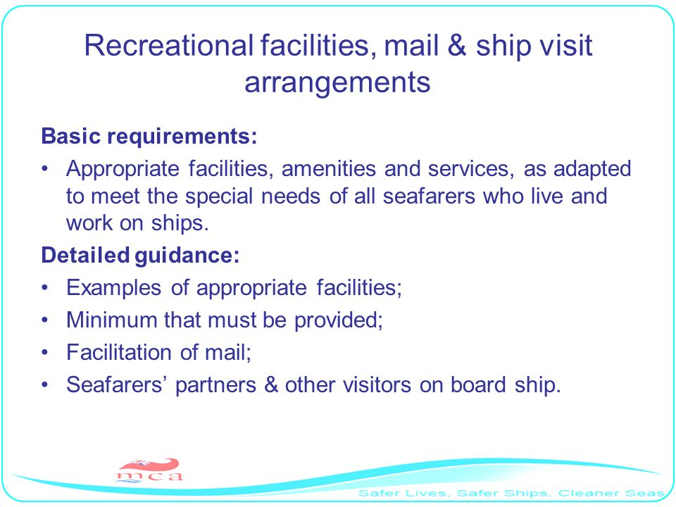 Recreational facilities, mail & ship visit arrangements Basic requirements: Appropriate facilities, amenities and services, as adapted to meet the spe