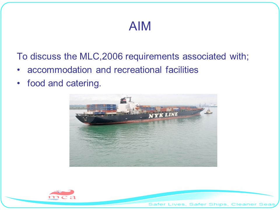 AIM To discuss the MLC,2006 requirements associated with; accommodation and recreational facilities food and catering.