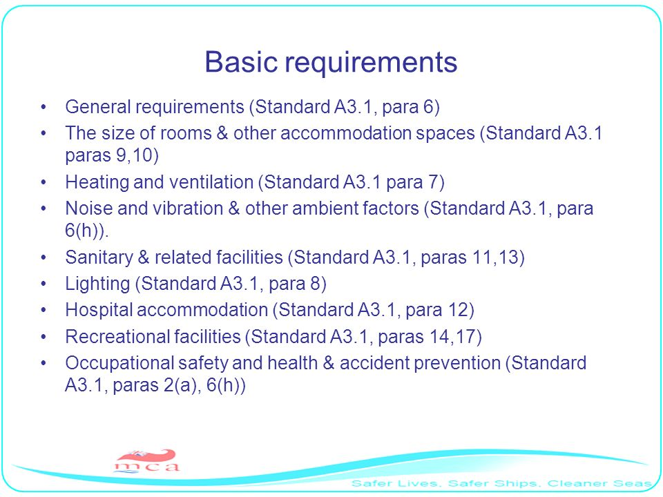 Hospital accommodation Basic requirements: Separate accommodation for ships with 15+ seafarers on voyages lasting 3+ days (rule can be relaxed for ships in coastal trade); To be used only for medical purposes; Easy to access, comfortable housing, conducive to prompt and proper attention.